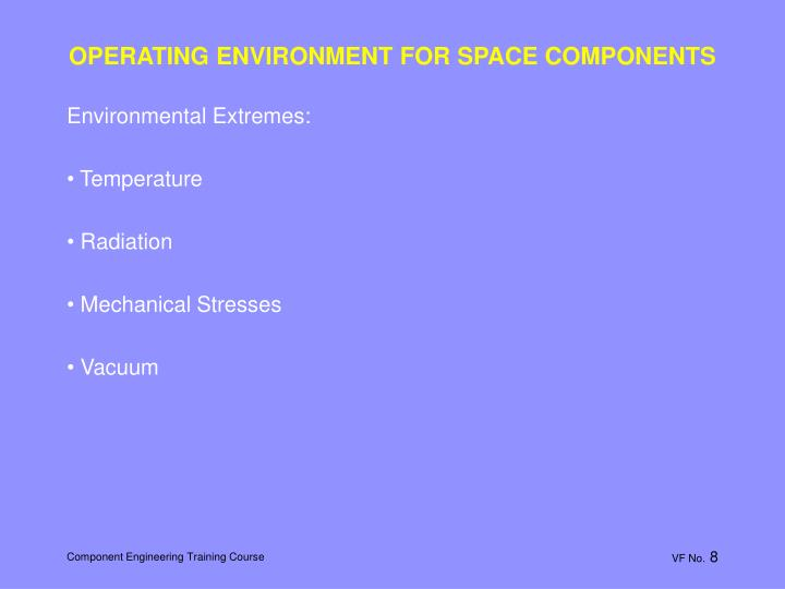 OPERATING ENVIRONMENT FOR SPACE COMPONENTS