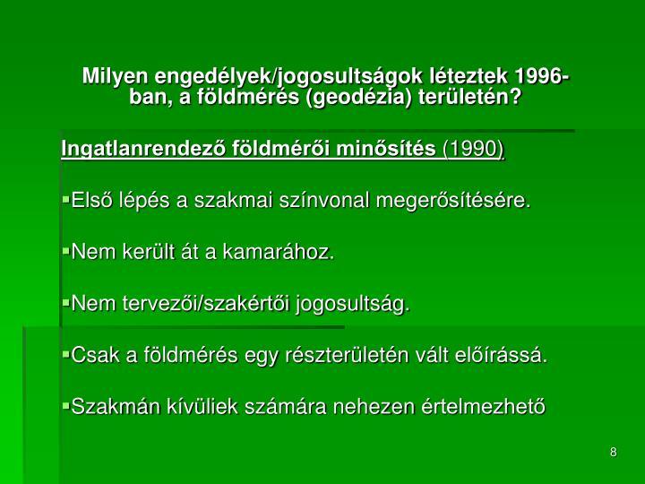 Milyen engedélyek/jogosultságok léteztek 1996-ban, a földmérés (geodézia) területén?