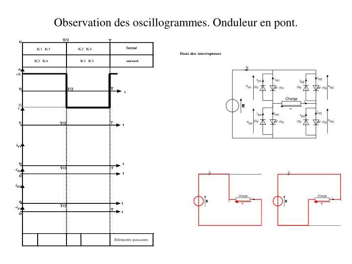 Observation des oscillogrammes. Onduleur en pont.