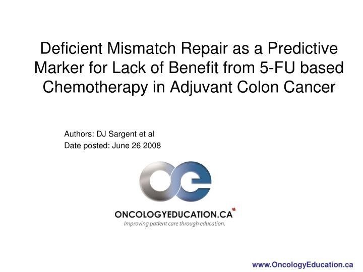 Deficient Mismatch Repair as a Predictive Marker for Lack of Benefit from 5-FU based Chemotherapy in...