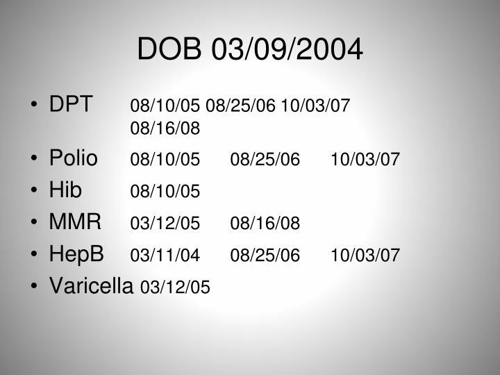 DOB 03/09/2004