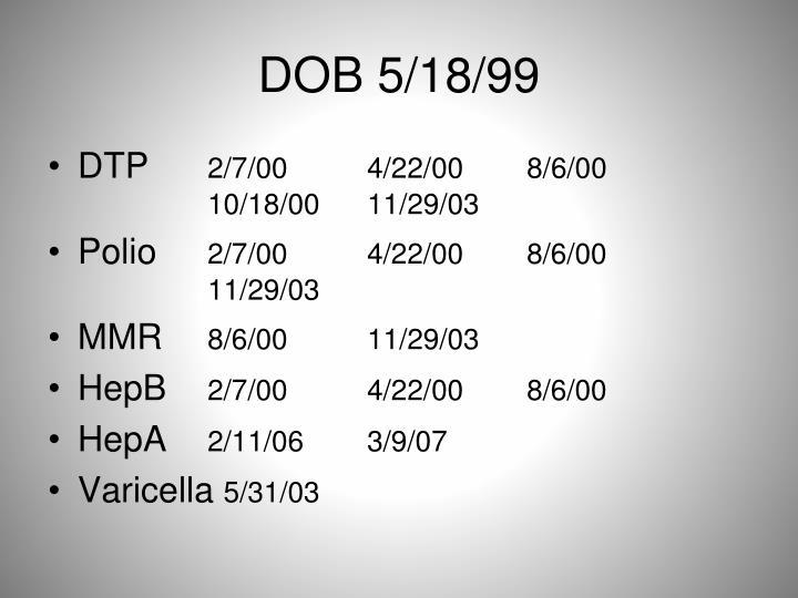 DOB 5/18/99