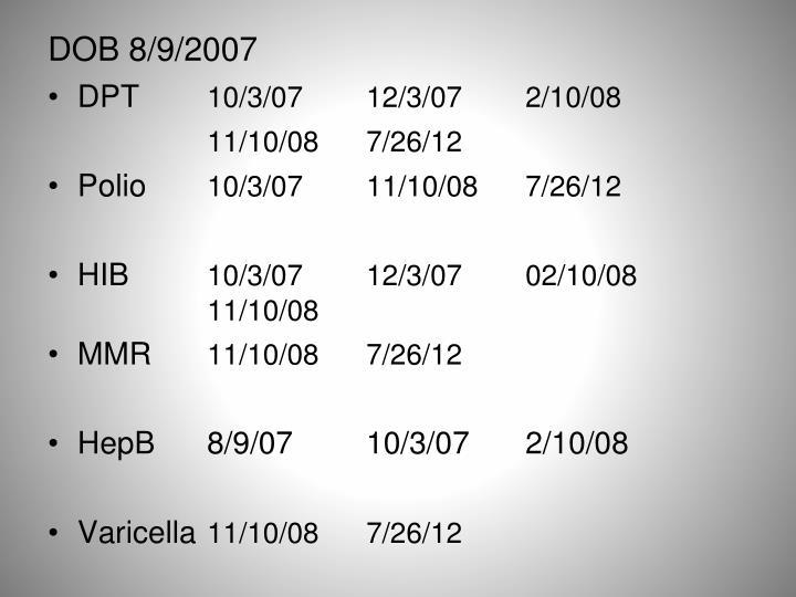 DOB 8/9/2007