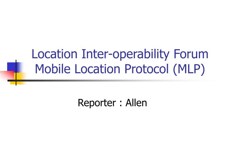 location inter operability forum mobile location protocol mlp