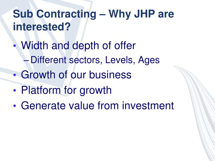 Sub Contracting – Why JHP are interested?