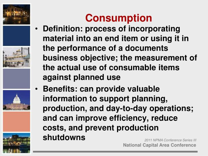 Definition: process of incorporating material into an end item or using it in the performance of a documents business objective; the measurement of the actual use of consumable items against planned use