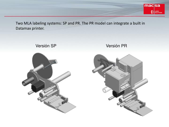 Two MLA labeling systems: SP and PR. The PR model can integrate a built in Datamax printer.