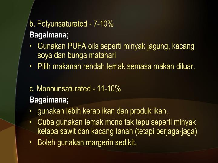 b. Polyunsaturated - 7-10%