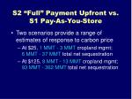 s2 full payment upfront vs s1 pay as you store