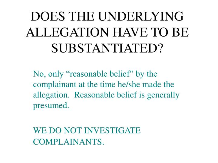 DOES THE UNDERLYING ALLEGATION HAVE TO BE SUBSTANTIATED?