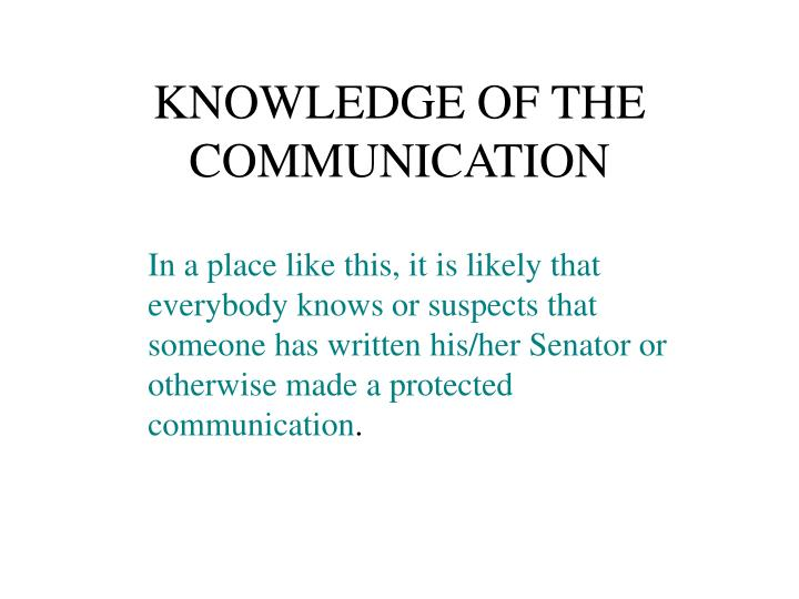 KNOWLEDGE OF THE COMMUNICATION