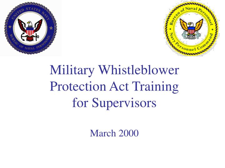 Military whistleblower protection act training for supervisors march 2000