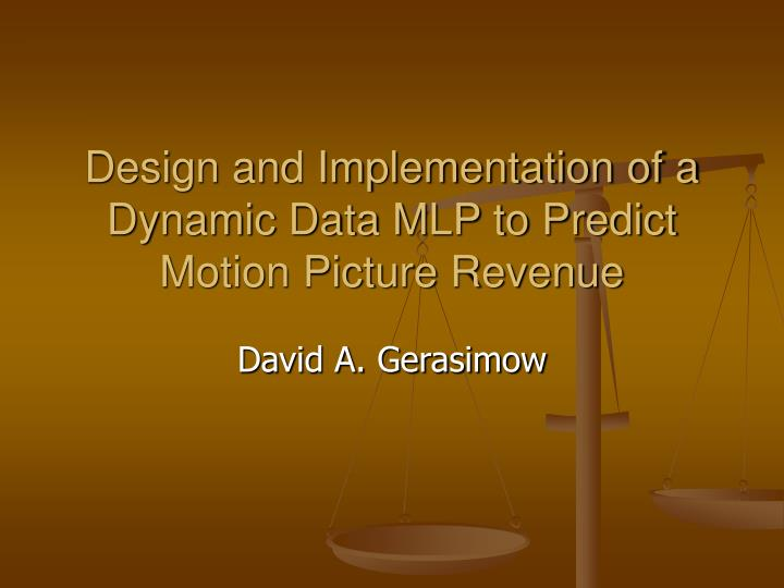 Design and implementation of a dynamic data mlp to predict motion picture revenue