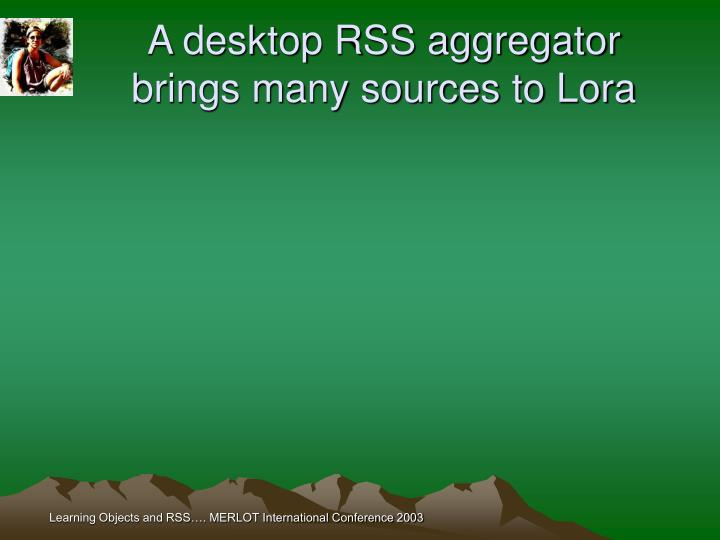 A desktop RSS aggregator brings many sources to Lora