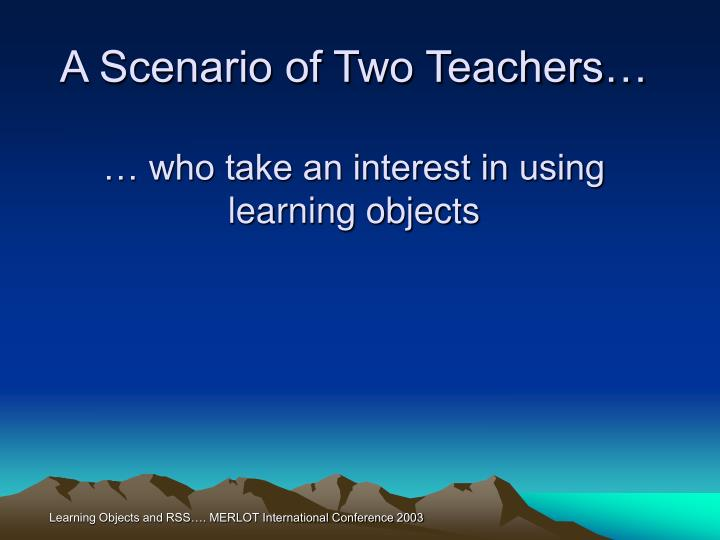 A scenario of two teachers who take an interest in using learning objects