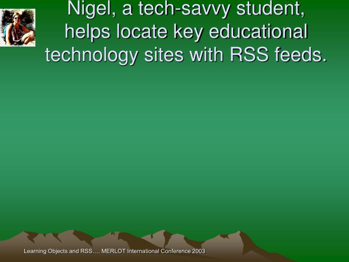 Nigel, a tech-savvy student, helps locate key educational technology sites with RSS feeds.