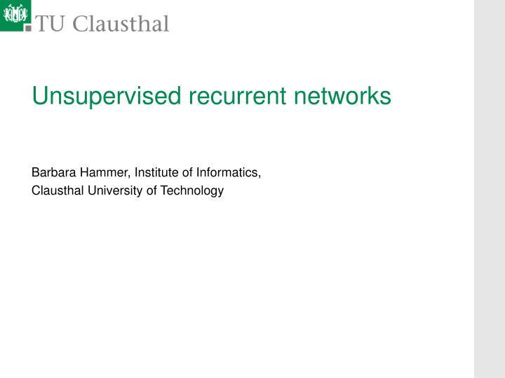 Unsupervised recurrent networks