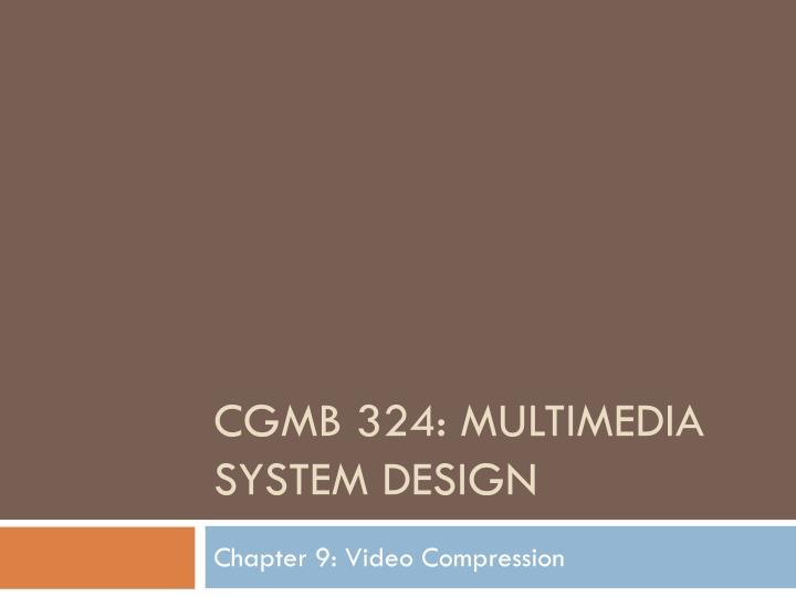 Cgmb 324 multimedia system design