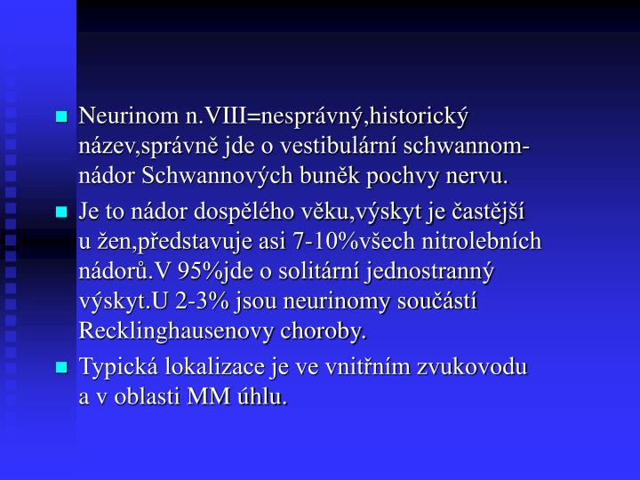 Neurinom n.VIII=nesprávný,historický název,správně jde o vestibulární schwannom- nádor Schw...