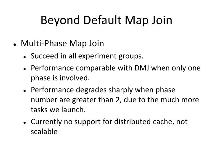 Beyond Default Map Join
