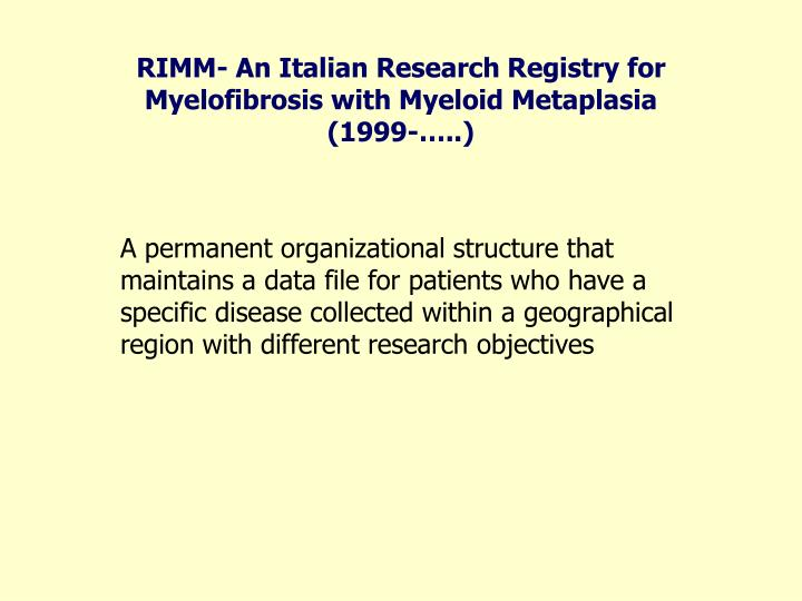 RIMM- An Italian Research Registry for Myelofibrosis with Myeloid Metaplasia (1999-…..)