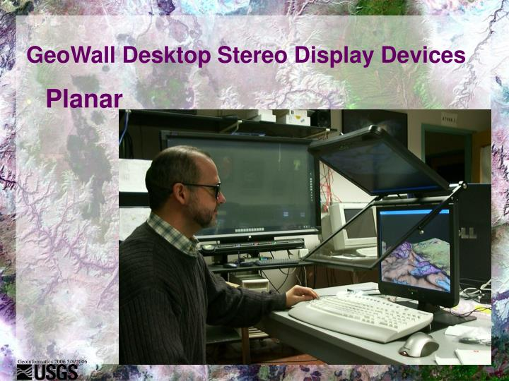GeoWall Desktop Stereo Display Devices