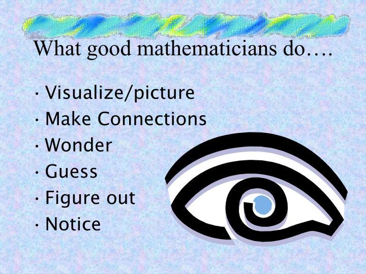 What good mathematicians do….