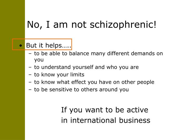 No, I am not schizophrenic!