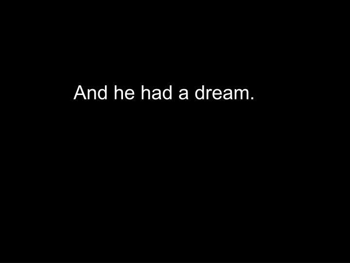 And he had a dream.