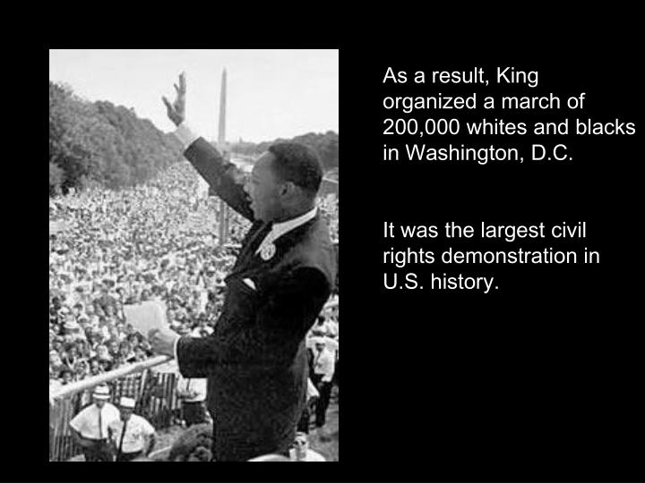 As a result, King organized a march of 200,000 whites and blacks in Washington, D.C.