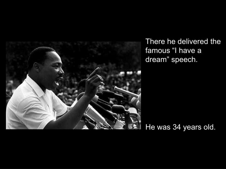"There he delivered the famous ""I have a dream"" speech."
