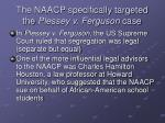 the naacp specifically targeted the plessey v ferguson case