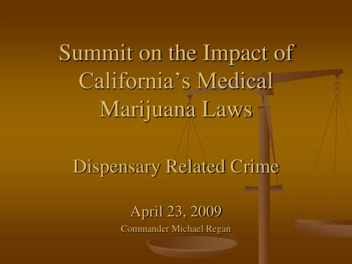 Summit on the impact of california s medical marijuana laws dispensary related crime