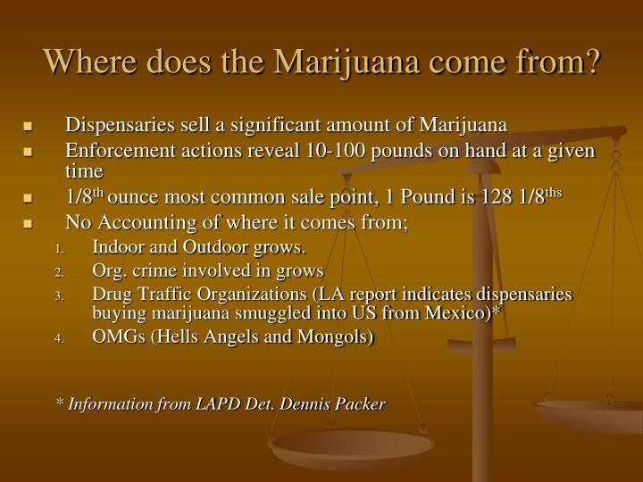 Where does the Marijuana come from?
