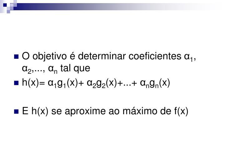 O objetivo é determinar coeficientes