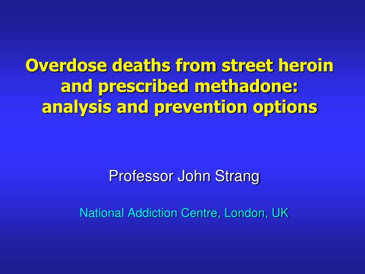 Overdose deaths from s treet heroin and prescribed methadone analysis and prevention options
