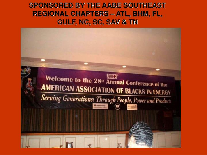 SPONSORED BY THE AABE SOUTHEAST REGIONAL CHAPTERS – ATL, BHM, FL, GULF, NC, SC, SAV & TN