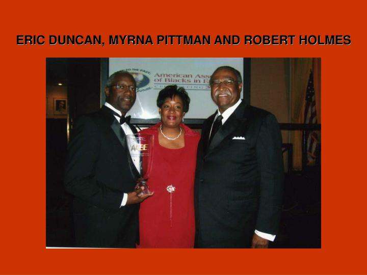 ERIC DUNCAN, MYRNA PITTMAN AND ROBERT HOLMES