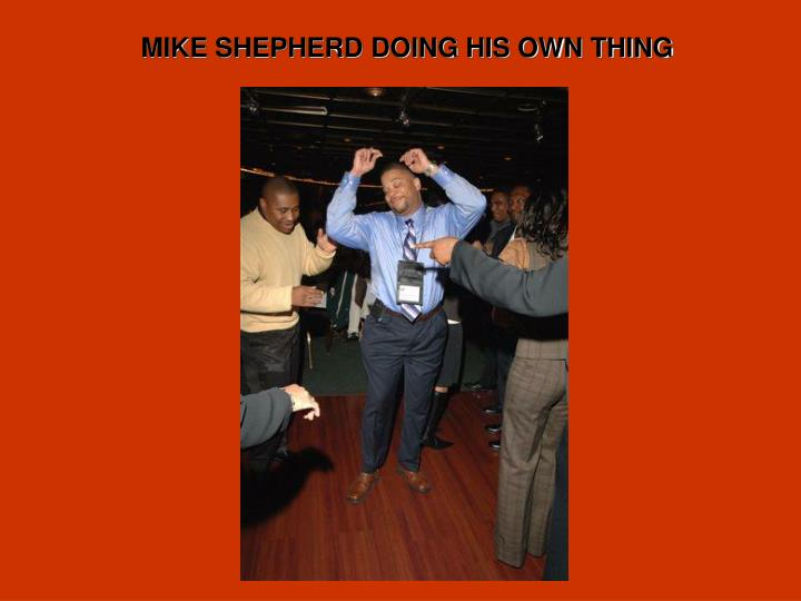 MIKE SHEPHERD DOING HIS OWN THING