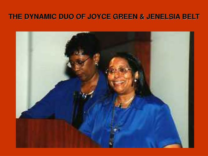 THE DYNAMIC DUO OF JOYCE GREEN & JENELSIA BELT