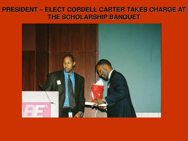 PRESIDENT – ELECT CORDELL CARTER TAKES CHARGE AT THE SCHOLARSHIP BANQUET