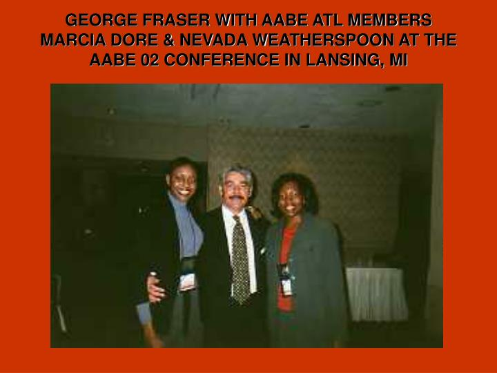 GEORGE FRASER WITH AABE ATL MEMBERS  MARCIA DORE & NEVADA WEATHERSPOON AT THE AABE 02 CONFERENCE IN LANSING, MI