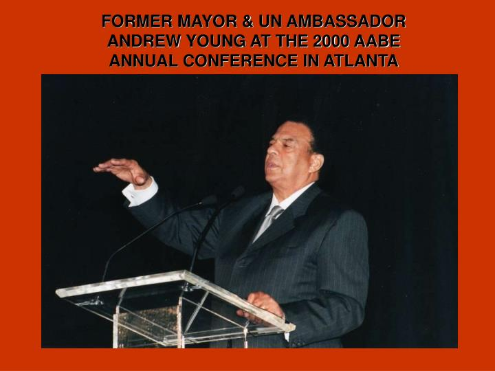 FORMER MAYOR & UN AMBASSADOR ANDREW YOUNG AT THE 2000 AABE ANNUAL CONFERENCE IN ATLANTA