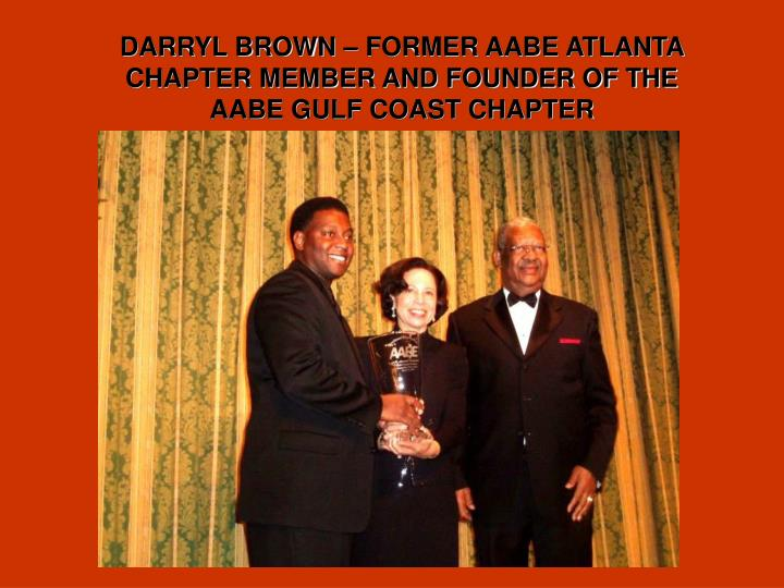DARRYL BROWN – FORMER AABE ATLANTA CHAPTER MEMBER AND FOUNDER OF THE AABE GULF COAST CHAPTER