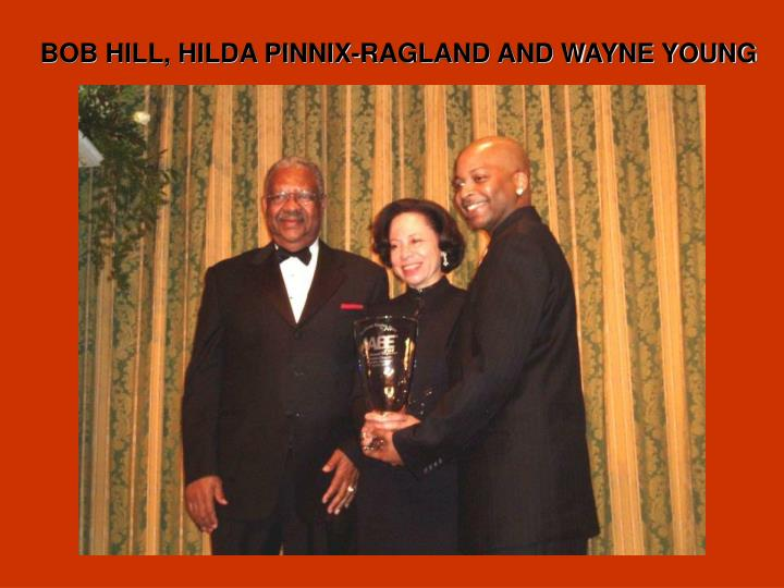 BOB HILL, HILDA PINNIX-RAGLAND AND WAYNE YOUNG