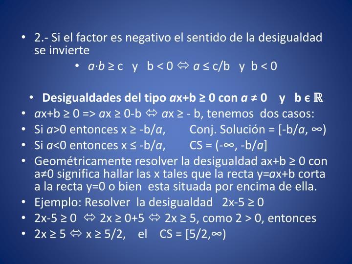 2.- Si el factor es negativo el sentido de la desigualdad se invierte