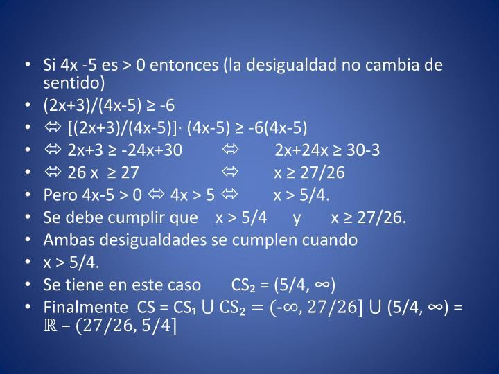 Si 4x -5 es > 0 entonces (la desigualdad no cambia de sentido)