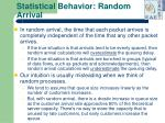statistical behavior random arrival