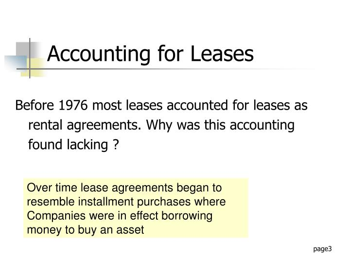 accounting for leases 3 Accounting for leases 3 lessor accounting a fixed asset the cost of the property is included in the lessor's property, plant and equipment 1) depreciation—over the asset's useful life b rental income rental income is reported on either the straight-line or other systematic method.