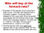 who will buy at the forward rate